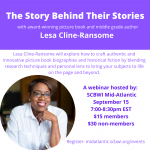 For more information and to register for The Story Behind Their Stories webinar with Lesa Cline-Ransome on September 15, please see the following: https://midatlantic.scbwi.org/events/the-story-behind-their-stories-with-lesa-cline-ransom/